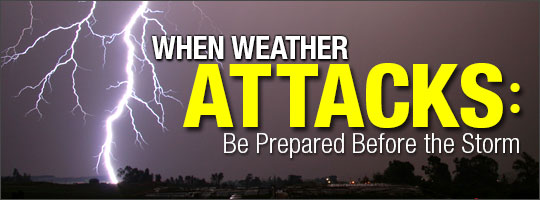 When Weather Attacks: Be Prepared Before the Storm